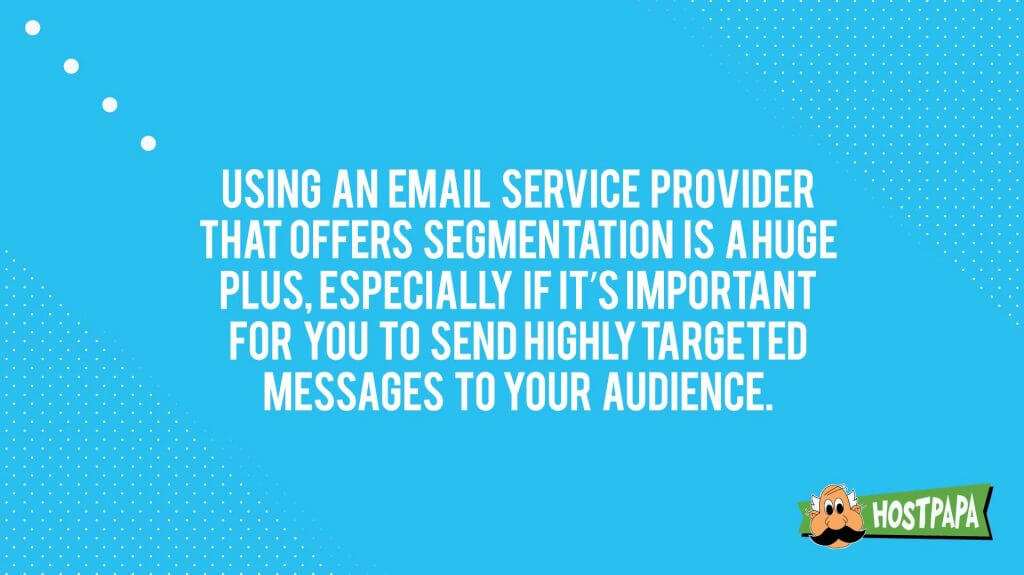 Using an email service provider that offers segmentation is a huge plus